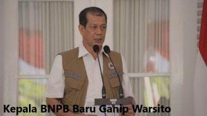 Kepala BNPB Baru Ganip Warsito